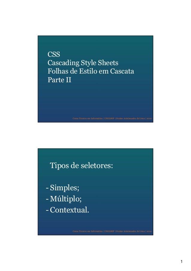 1 Curso Técnico em Informática   URCAMP   Denise Aristimunha de Lima   2010 CSS Cascading Style Sheets Folhas de Estilo em...