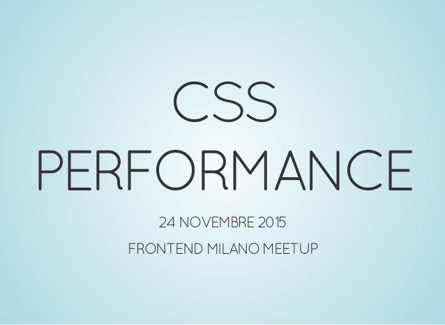 CSS PERFORMANCE 24NOVEMBRE2015 FRONTENDMILANOMEETUP