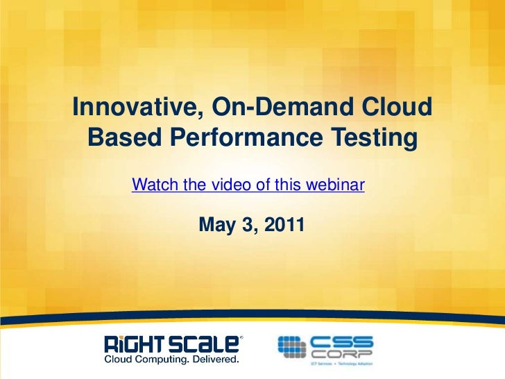 Innovative, On-Demand Cloud Based Performance TestingMay 3, 2011<br />Watch the video of this webinar<br />