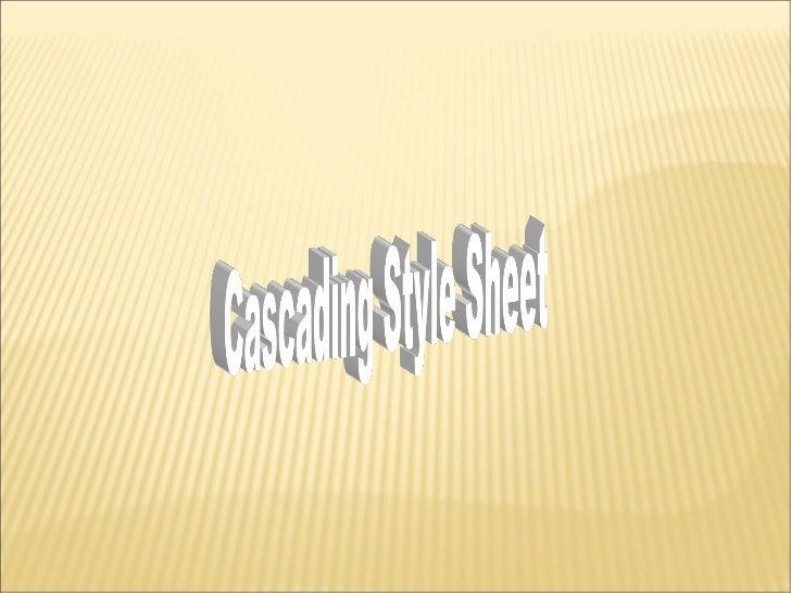    Cascading Style Sheets (CSS) son una forma de    controlar la apariencia de los documentos HTML de    forma organizada...
