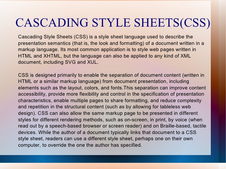 CASCADING STYLE SHEETS(CSS) Cascading Style Sheets (CSS) is a style sheet language used to describe the presentation seman...