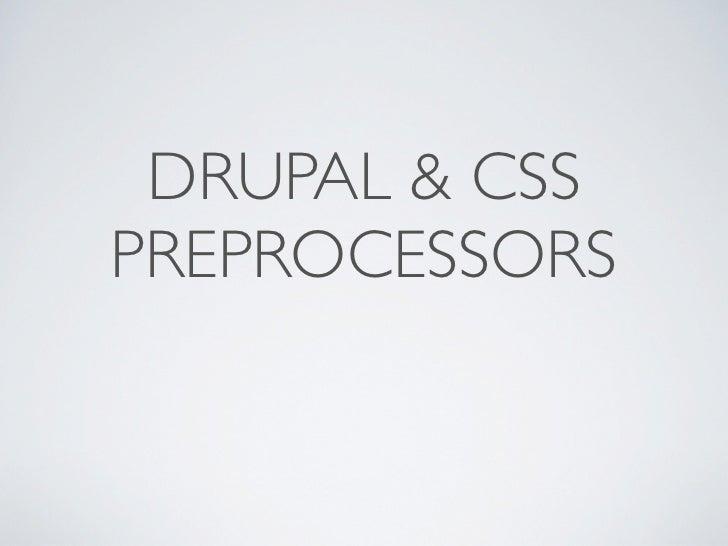 DRUPAL & CSSPREPROCESSORS