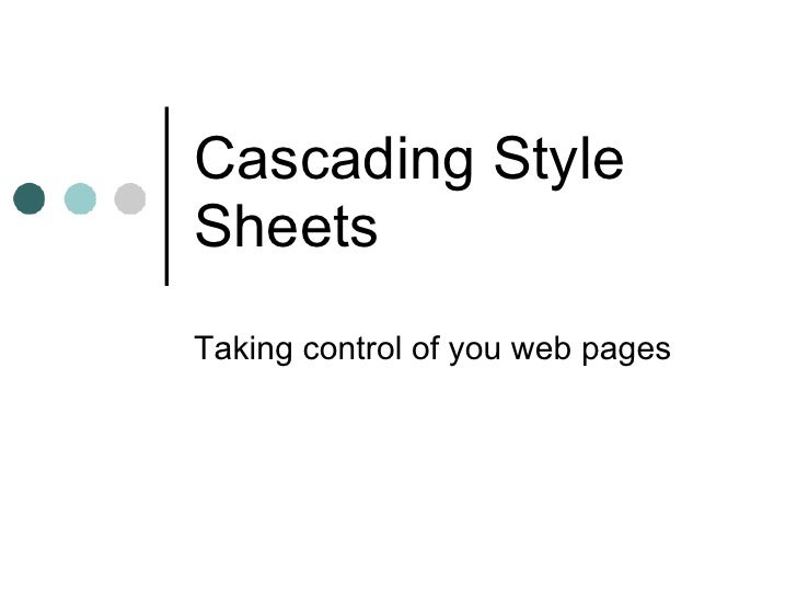 Cascading Style Sheets Taking control of you web pages