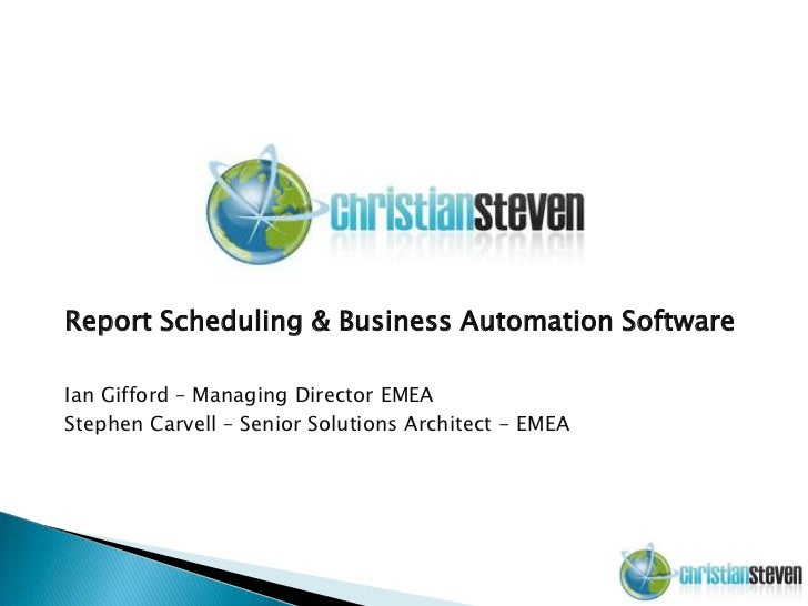Report Scheduling & Business Automation SoftwareIan Gifford – Managing Director EMEAStephen Carvell – Senior Solutions Arc...