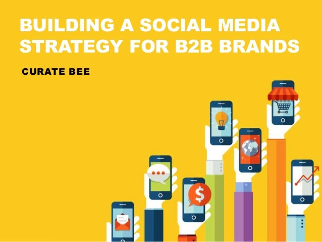 BUILDING A SOCIAL MEDIA  STRATEGY FOR B2B BRANDS  CURATE BEE