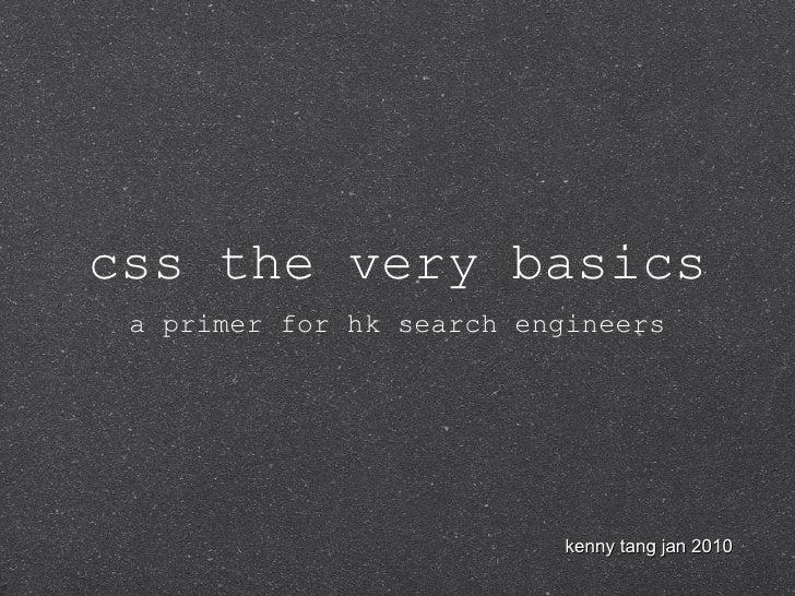 css the very basics <ul><li>a primer for hk search engineers </li></ul>kenny tang jan 2010