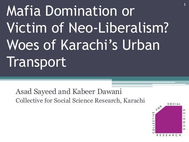 Mafia Domination or Victim of Neo-Liberalism? Woes of Karachi's Urban Transport Asad Sayeed and Kabeer Dawani Collective f...