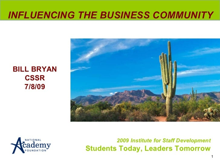 2009 Institute for Staff Development Students Today, Leaders Tomorrow INFLUENCING THE BUSINESS COMMUNITY   1 BILL BRYAN CS...