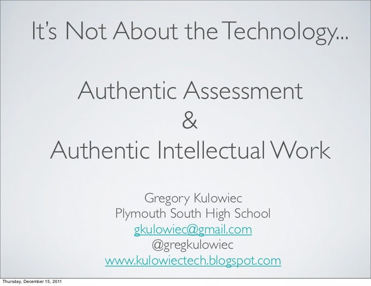It's Not About the Technology...                       Authentic Assessment                                  &            ...