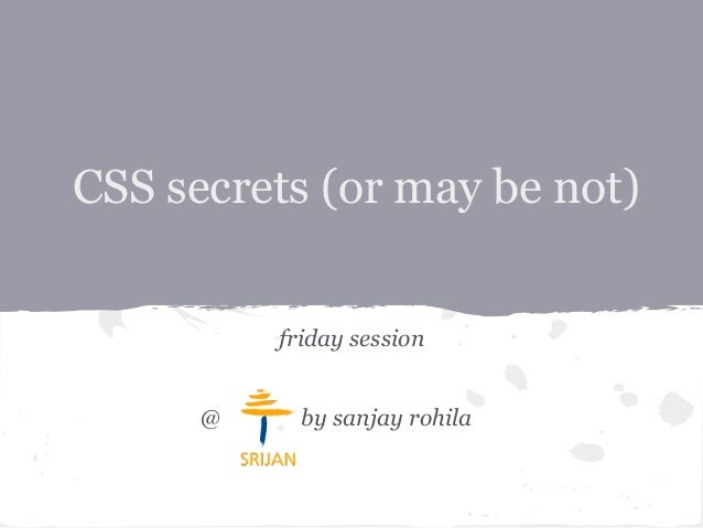 CSS secrets (or may be not)friday session@ by sanjay rohila