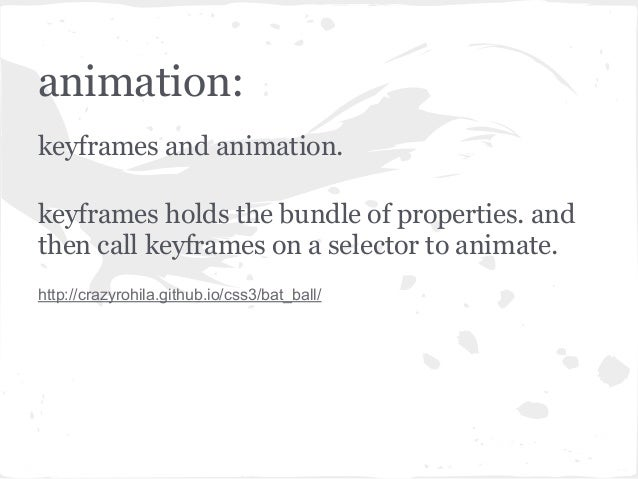 animation:keyframes and animation.keyframes holds the bundle of properties. andthen call keyframes on a selector to animat...