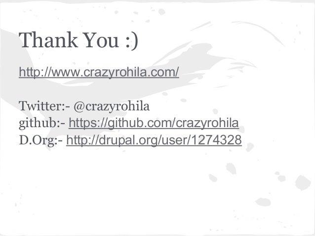 Thank You :)http://www.crazyrohila.com/Twitter:- @crazyrohilagithub:- https://github.com/crazyrohilaD.Org:- http://drupal....