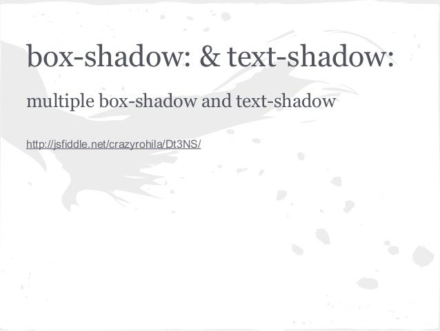 box-shadow: & text-shadow:multiple box-shadow and text-shadowhttp://jsfiddle.net/crazyrohila/Dt3NS/