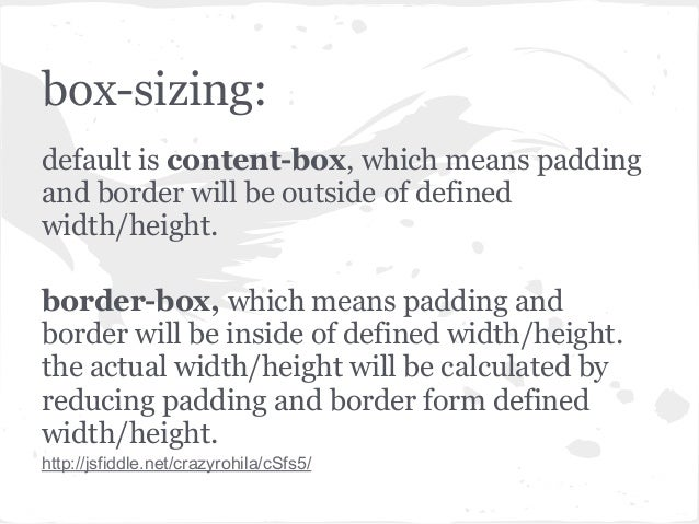 box-sizing:default is content-box, which means paddingand border will be outside of definedwidth/height.border-box, which ...