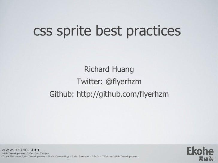 css sprite best practices Richard Huang Twitter: @flyerhzm Github: http://github.com/flyerhzm www.ekohe.com Web Developmen...