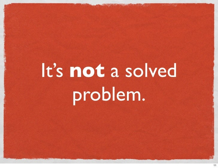 It's not a solved      problem.                       11