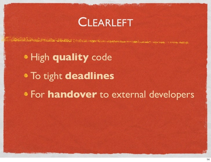 CLEARLEFT  High quality code To tight deadlines For handover to external developers                                       ...