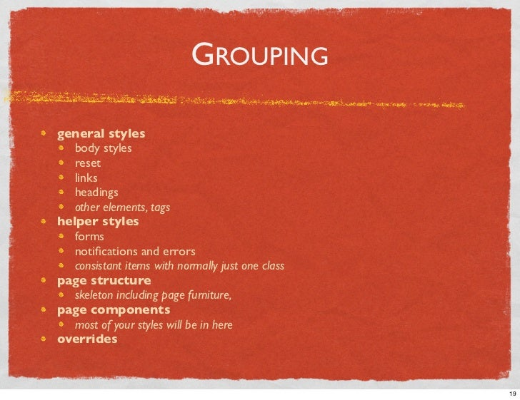 GROUPING  general styles    body styles    reset    links    headings    other elements, tags helper styles    forms    no...