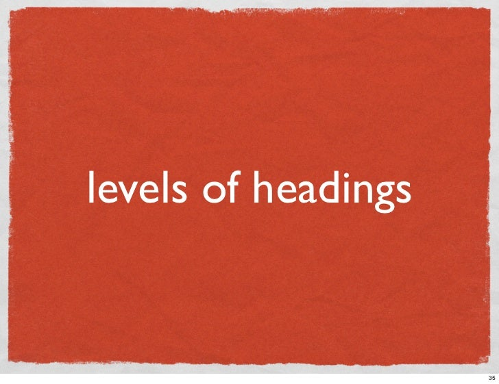 levels of headings                        35