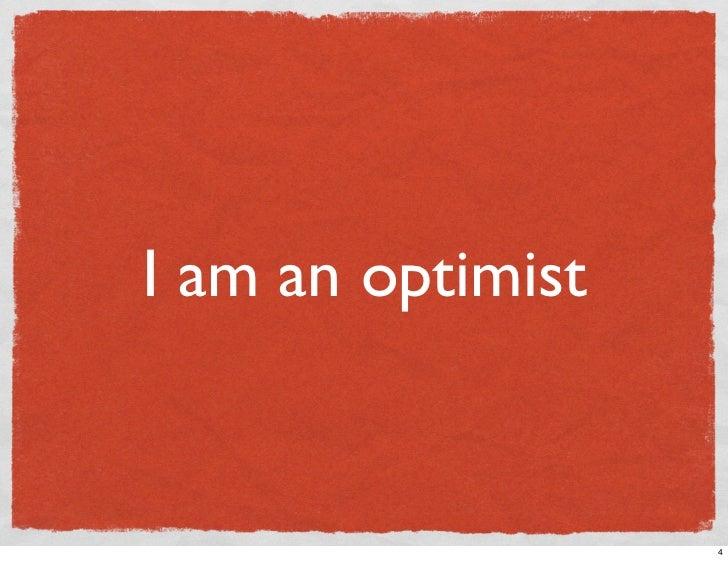 I am an optimist                      4