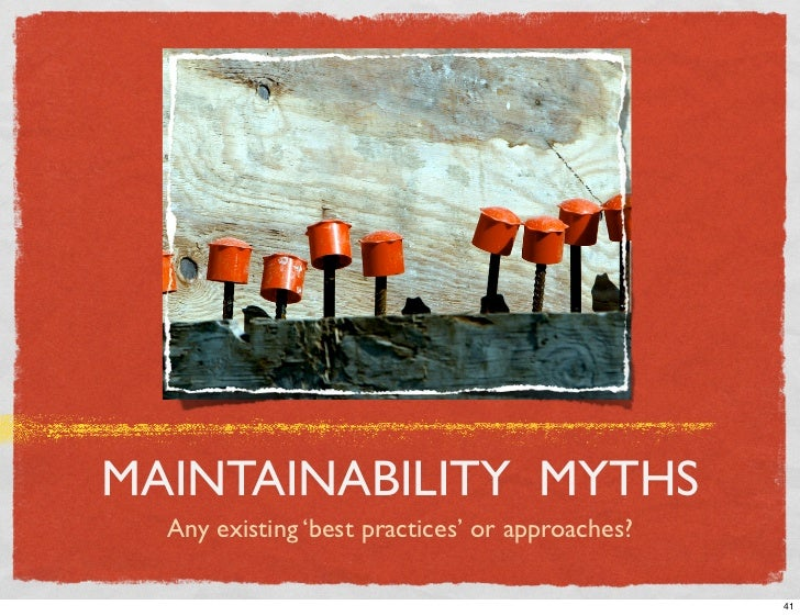 MAINTAINABILITY MYTHS   Any existing 'best practices' or approaches?                                                   41