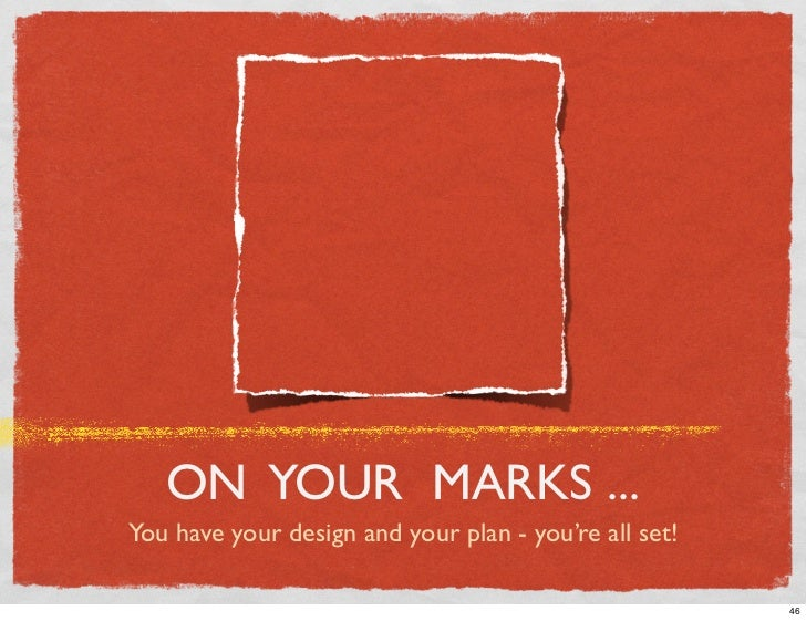 ON YOUR MARKS ... You have your design and your plan - you're all set!                                                    ...