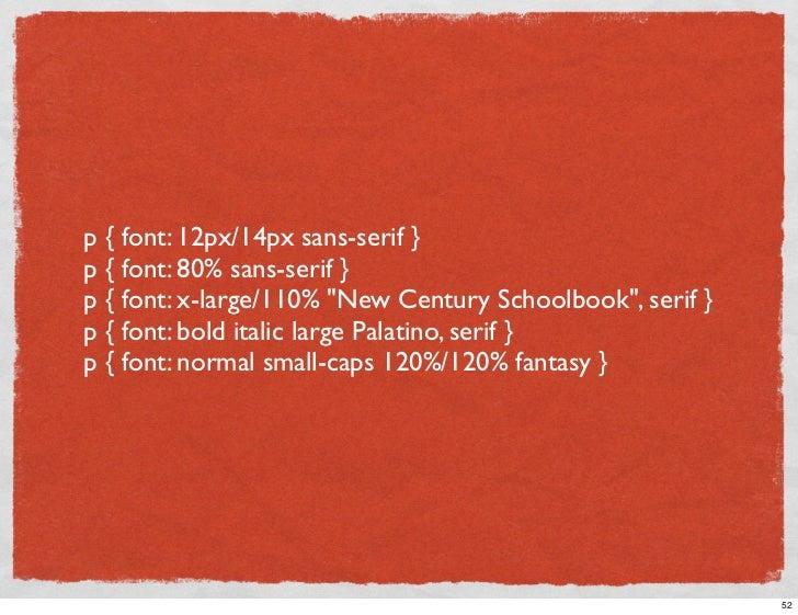 p { font: 12px/14px sans-serif } p { font: 80% sans-serif } p { font: x-large/110% quot;New Century Schoolbookquot;, serif...