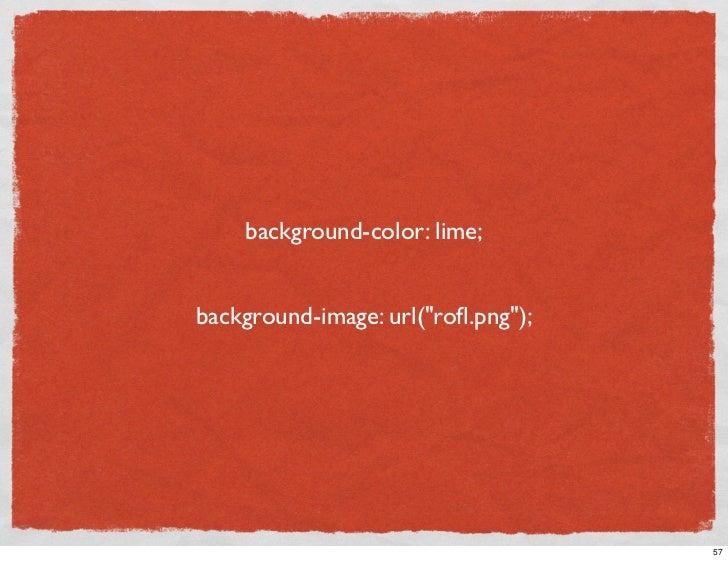 background-color: lime;   background-image: url(quot;rofl.pngquot;);                                         57