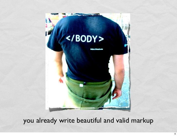 you already write beautiful and valid markup                                                6