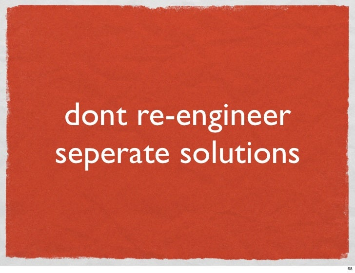 dont re-engineer seperate solutions                        68