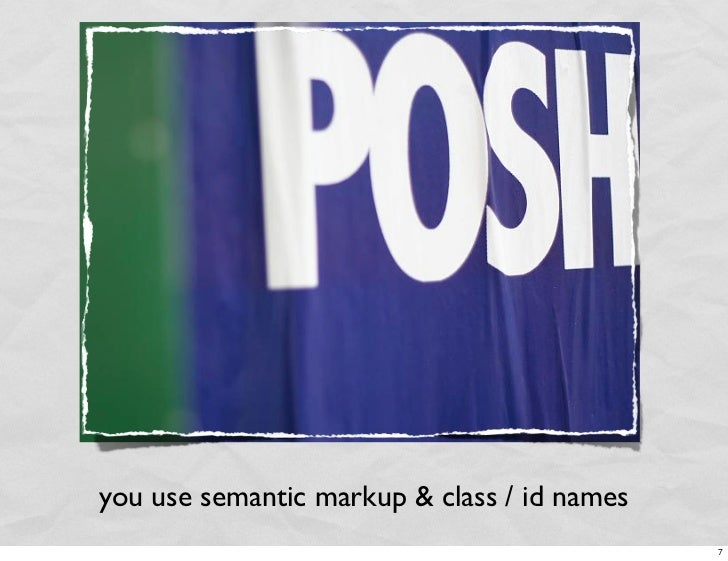 you use semantic markup & class / id names                                              7