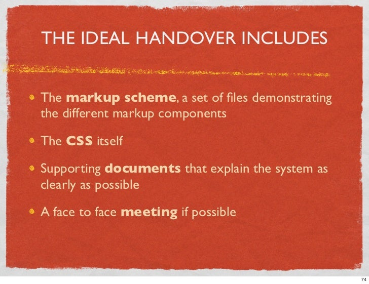 THE IDEAL HANDOVER INCLUDES   The markup scheme, a set of files demonstrating the different markup components  The CSS itse...