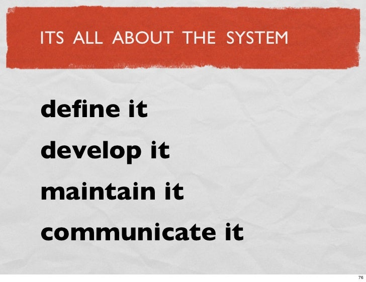 ITS ALL ABOUT THE SYSTEM    define it develop it maintain it communicate it                            76