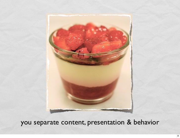 you separate content, presentation & behavior                                                 8