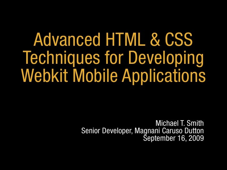 Advanced HTML & CSS Techniques for Developing Webkit Mobile Applications                                  Michael T. Smith...