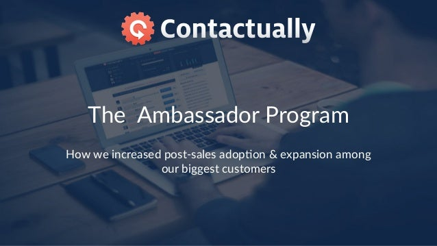 The  Ambassador Program How we increased post-‐sales adop8on & expansion among  our biggest customers