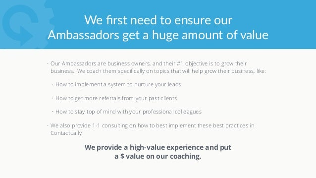 We equip the Ambassadors with  training materials • Each month, a 90% complete training presentation is sent to the ...