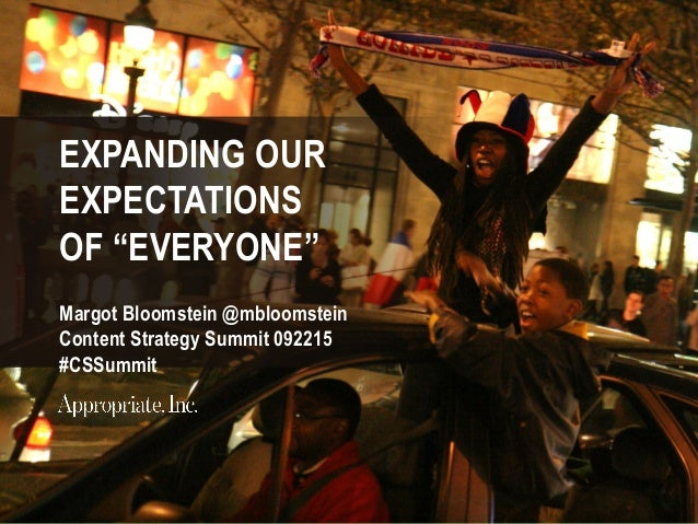 """EXPANDING OUR EXPECTATIONS OF """"EVERYONE"""" Margot Bloomstein @mbloomstein Content Strategy Summit 092215 #CSSummit"""