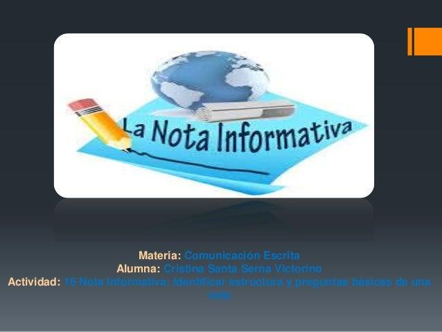 Materia: Comunicación Escrita Alumna: Cristina Santa Serna Victorino Actividad: 16 Nota Informativa: Identificar estructur...