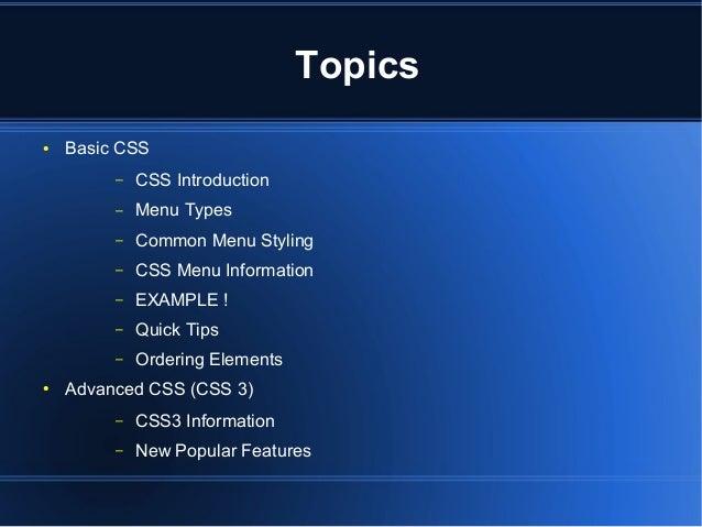Topics ● Basic CSS – CSS Introduction – Menu Types – Common Menu Styling – CSS Menu Information – EXAMPLE ! – Quick Tips –...