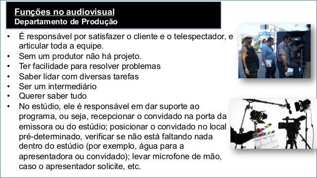 Funções no audiovisual Departamento de Produção   • É responsável por satisfazer o cliente e o telespectador, e articul...