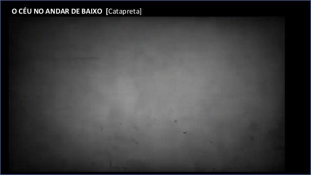 O  CÉU  NO  ANDAR  DE  BAIXO    [Catapreta]