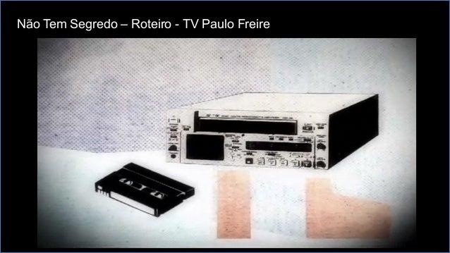 Não Tem Segredo – Roteiro - TV Paulo Freire