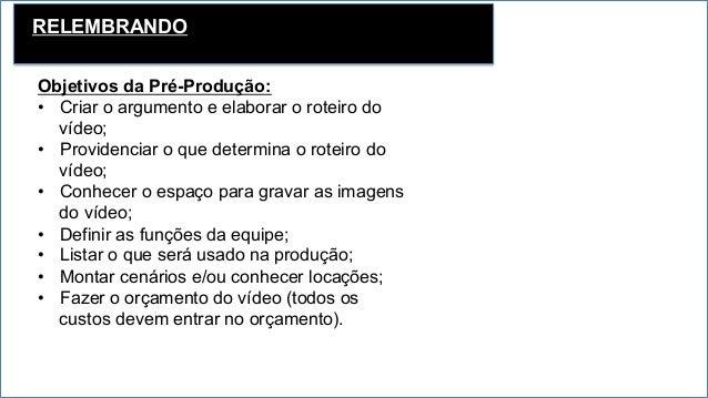 PRODUÇÃO • A hora de produzir é onde tudo acontece. • Depois de definidas as pautas, os produtores passam a fazer os con...