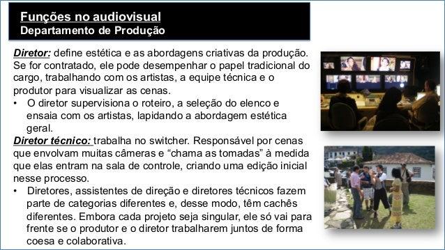 Funções no audiovisual Departamento de Produção   Diretor: define estética e as abordagens criativas da produção. Se for...