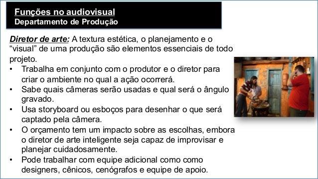 """Funções no audiovisual Departamento de Produção   Diretor de arte: A textura estética, o planejamento e o """"visual"""" de um..."""
