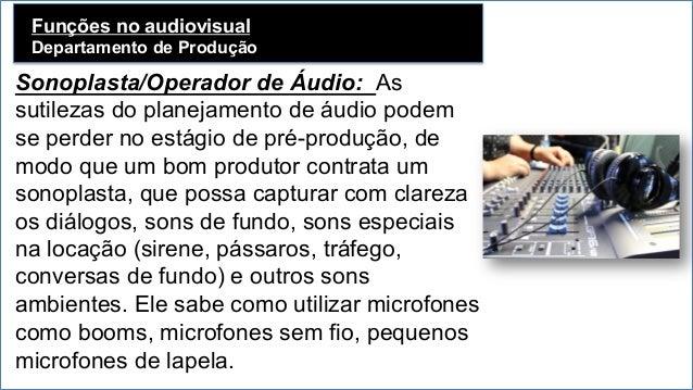 Funções no audiovisual Departamento de Produção   Sonoplasta/Operador de Áudio: As sutilezas do planejamento de áudio po...