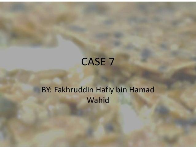 CASE 7 BY: Fakhruddin Hafiy bin Hamad Wahid