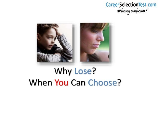 Why Lose? When You Can Choose?