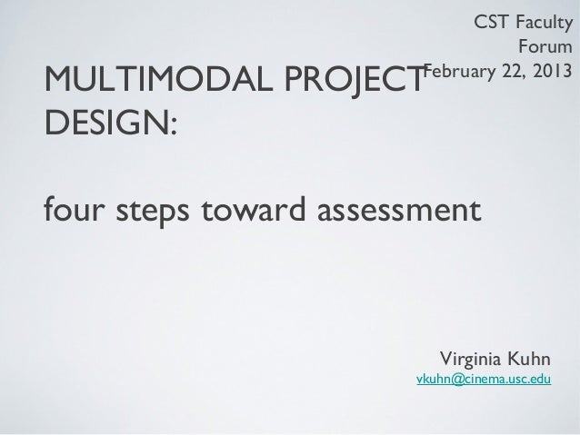 CST Faculty                                   ForumMULTIMODAL PROJECT      February 22, 2013DESIGN:four steps toward asses...